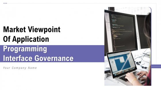 Market Viewpoint Of Application Programming Interface Governance Ppt PowerPoint Presentation Complete Deck With Slides