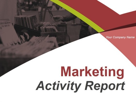 Marketing Activity Report Ppt PowerPoint Presentation Complete Deck With Slides