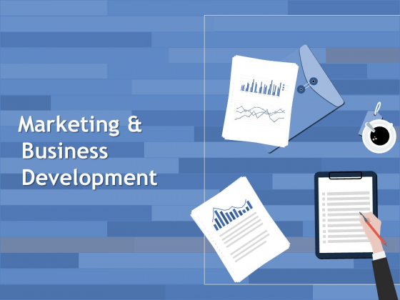 Marketing And Business Development Ppt PowerPoint Presentation Styles Tips