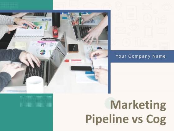 Marketing Pipeline Vs Cog Ppt PowerPoint Presentation Complete Deck With Slides