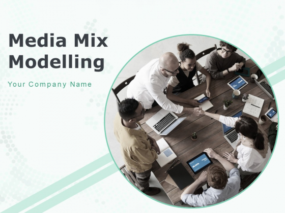 Media Mix Modelling Ppt PowerPoint Presentation Complete Deck With Slides
