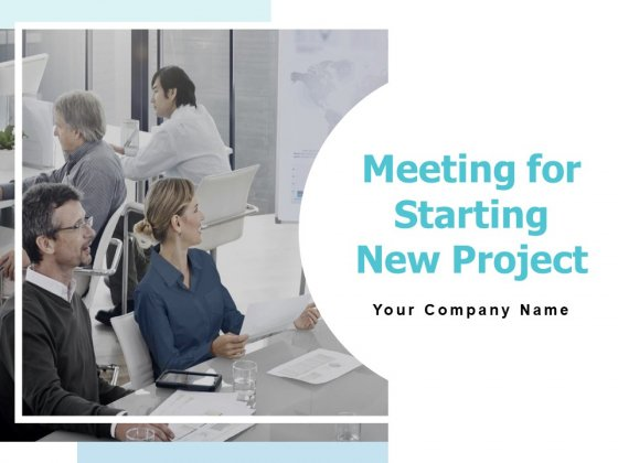 Meeting For Starting New Project Ppt PowerPoint Presentation Complete Deck With Slides