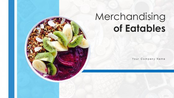 Merchandising Of Eatables Visual Graphics Ppt PowerPoint Presentation Complete Deck With Slides