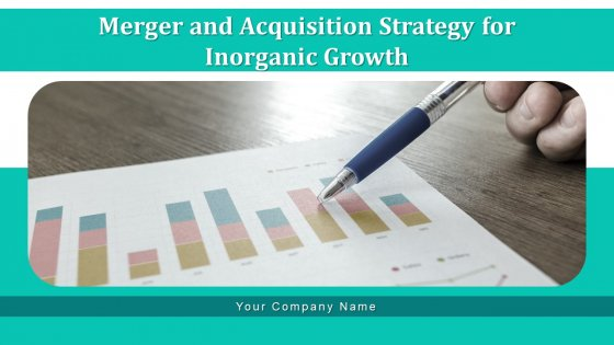 Merger And Acquisition Strategy For Inorganic Growth Ppt PowerPoint Presentation Complete Deck With Slides