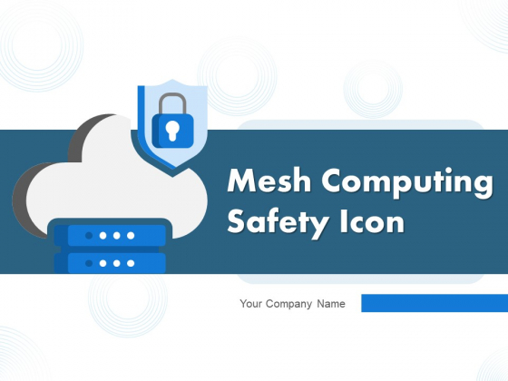 Mesh Computing Safety Icon Cloud Computing Cloud Security Ppt PowerPoint Presentation Complete Deck