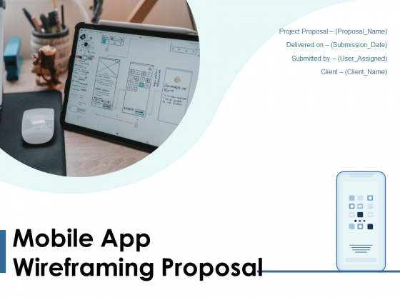 Mobile App Wireframing Proposal Ppt PowerPoint Presentation Complete Deck With Slides