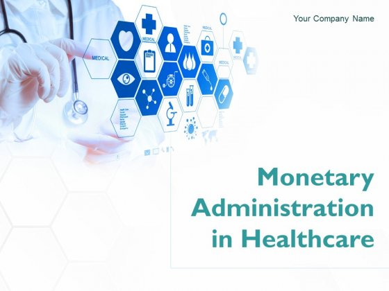 Monetary Administration In Healthcare Ppt PowerPoint Presentation Complete Deck With Slides