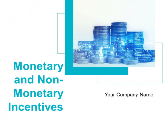 Monetary And Non Monetary Incentives Ppt PowerPoint Presentation Complete Deck With Slides