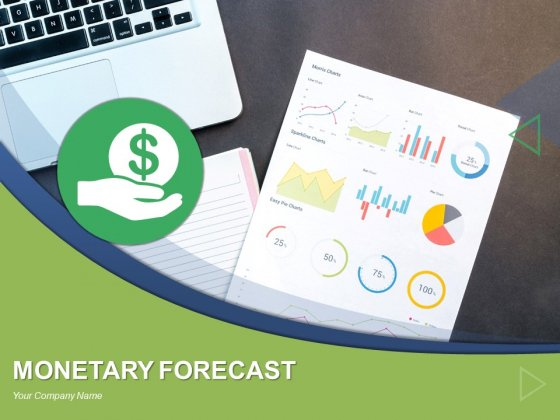 Monetary Forecast Ppt PowerPoint Presentation Complete Deck With Slides