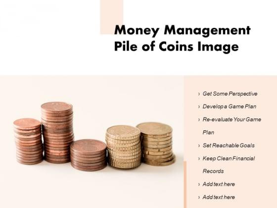 Money Management Pile Of Coins Image Ppt PowerPoint Presentation Ideas