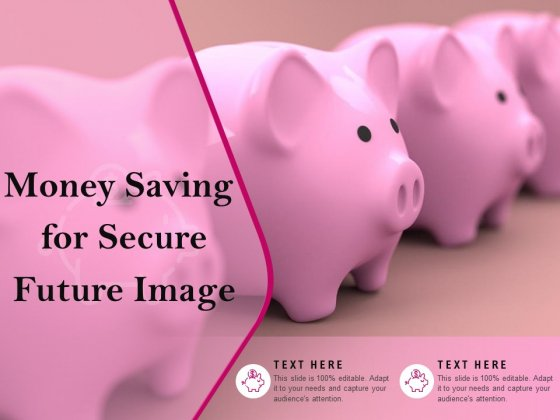 Money Saving For Secure Future Image Ppt PowerPoint Presentation Gallery Icon PDF