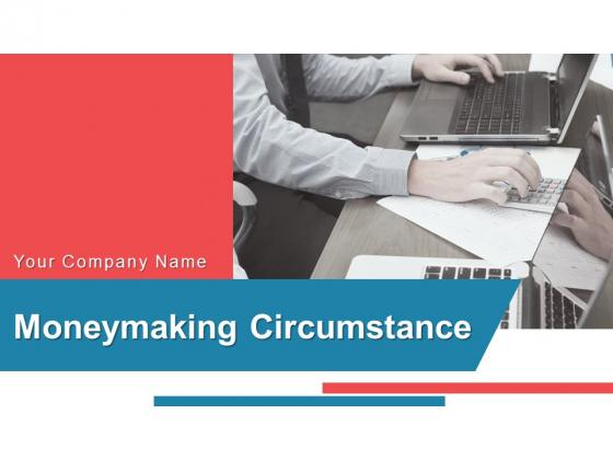 Moneymaking Circumstance Ppt PowerPoint Presentation Complete Deck With Slides