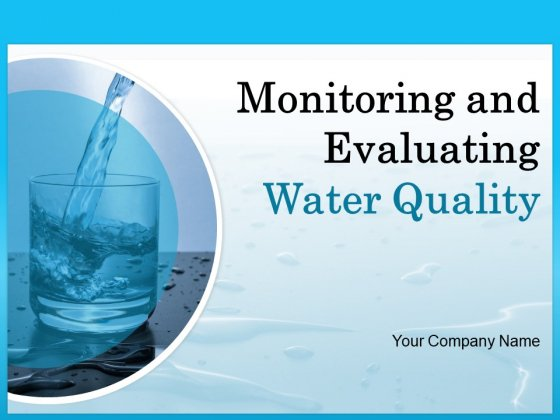 Monitoring And Evaluating Water Quality Ppt PowerPoint Presentation Complete Deck With Slides