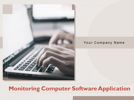 Monitoring Computer Software Application Ppt PowerPoint Presentation Complete Deck With Slides