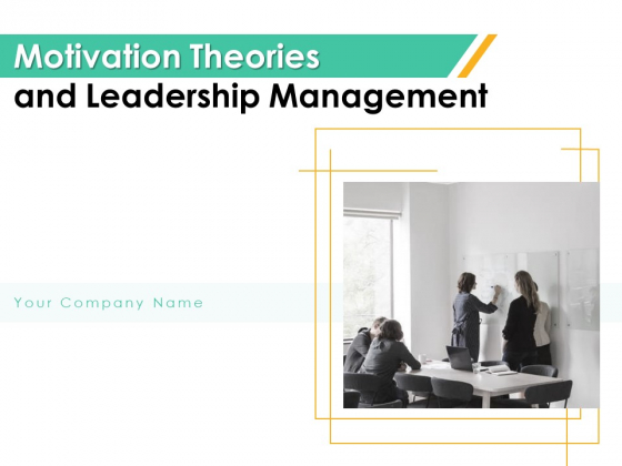 Motivation Theories And Leadership Management Ppt PowerPoint Presentation Complete Deck With Slides