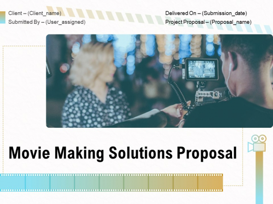 Movie Making Solutions Proposal Ppt PowerPoint Presentation Complete Deck With Slides