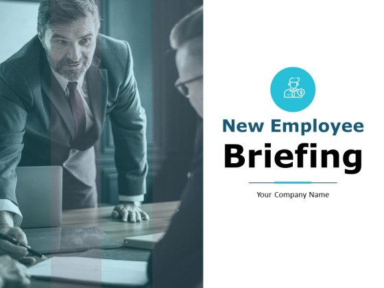New Employee Briefing Ppt PowerPoint Presentation Complete Deck With Slides