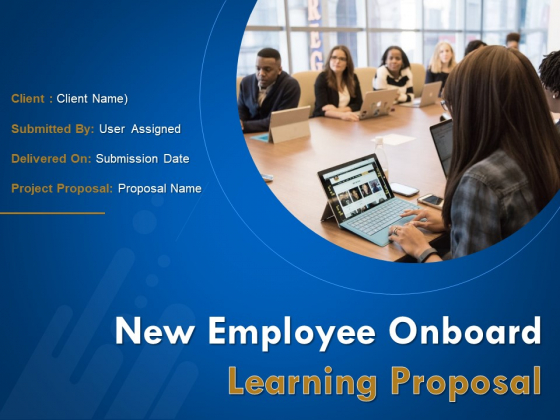 New Employee Onboard Learning Proposal Ppt PowerPoint Presentation Complete Deck With Slides
