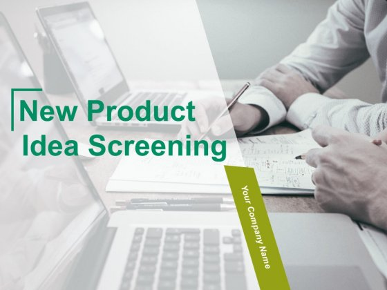 New Product Idea Screening Ppt PowerPoint Presentation Complete Deck With Slides