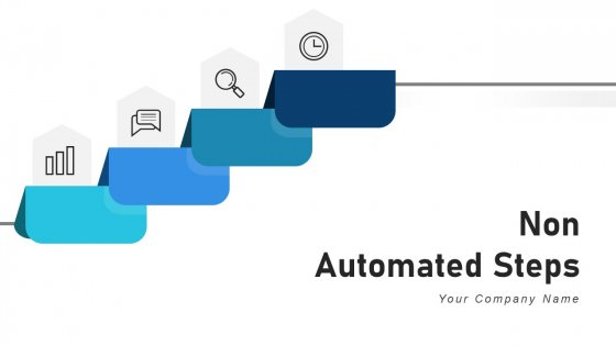 Non Automated Steps Process Develop Ppt PowerPoint Presentation Complete Deck With Slides