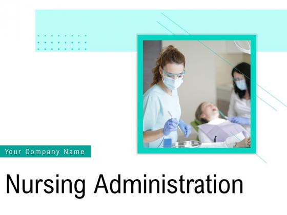 Nursing Administration Ppt PowerPoint Presentation Complete Deck With Slides