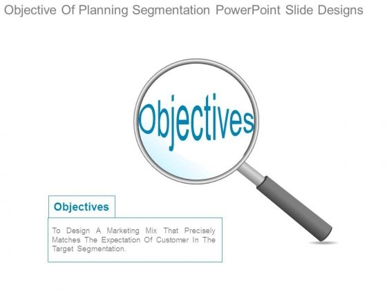 Objective Of Planning Segmentation Powerpoint Slide Designs