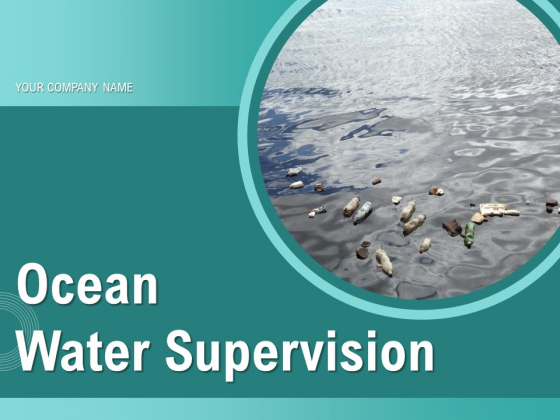 Ocean Water Supervision Ppt PowerPoint Presentation Complete Deck With Slides