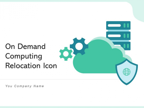 On Demand Computing Relocation Icon Cloud Ppt PowerPoint Presentation Complete Deck With Slides