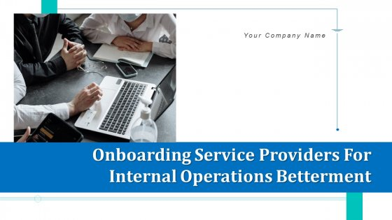 Onboarding Service Providers For Internal Operations Betterment Ppt PowerPoint Presentation Complete With Slides
