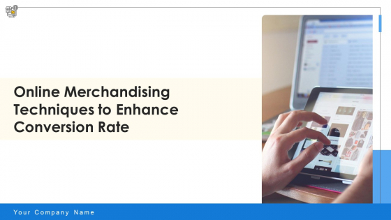 Online Merchandising Techniques To Enhance Conversion Rate Ppt PowerPoint Presentation Complete Deck With Slides