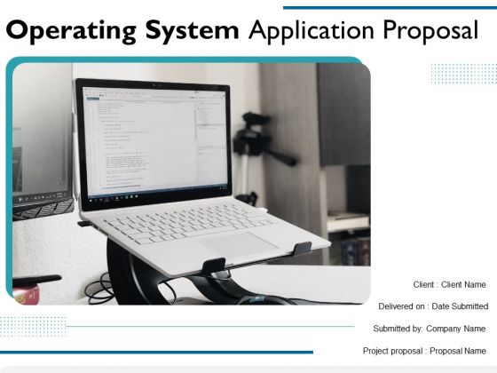 Operating System Application Proposal Ppt PowerPoint Presentation Complete Deck With Slides