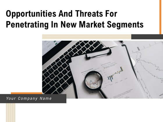 Opportunities And Threats For Penetrating In New Market Segments Ppt PowerPoint Presentation Complete Deck With Slides