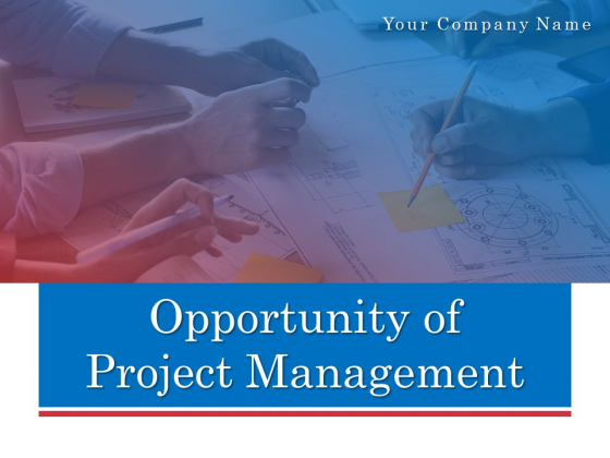Opportunity Of Project Management Ppt PowerPoint Presentation Complete Deck With Slides