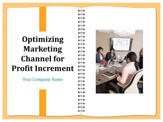Optimizing Marketing Channel For Profit Increment Ppt PowerPoint Presentation Complete Deck With Slides