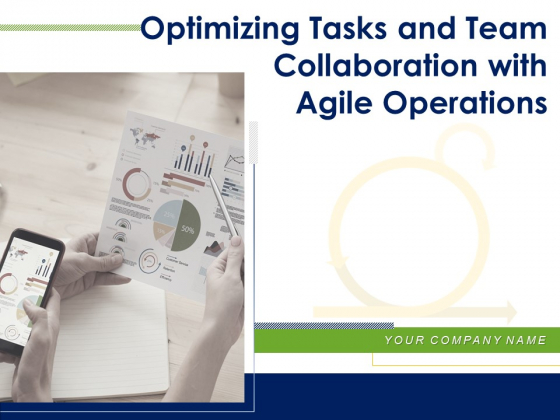 Optimizing Tasks And Team Collaboration With Agile Operations Ppt PowerPoint Presentation Complete Deck With Slides