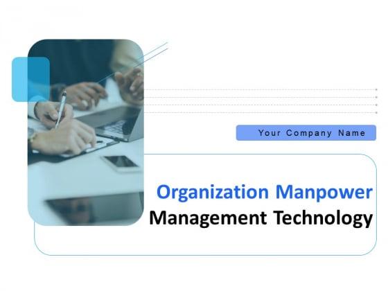 Organization Manpower Management Technology Ppt PowerPoint Presentation Complete Deck With Slides