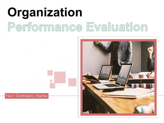 Organization Performance Evaluation Ppt PowerPoint Presentation Complete Deck With Slides
