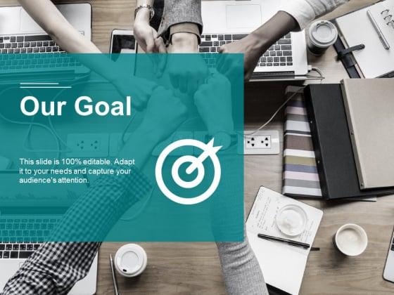 Our Goal Ppt PowerPoint Presentation Slides Design Ideas