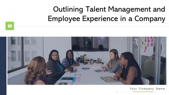 Outlining Talent Management And Employee Experience In A Company Ppt PowerPoint Presentation Complete Deck With Slides