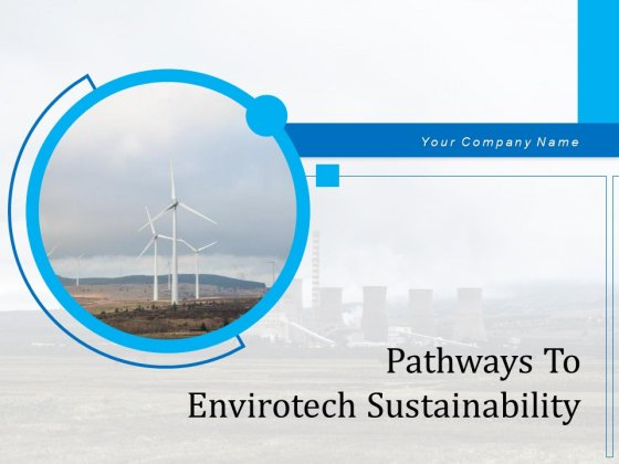Pathways To Envirotech Sustainability Ppt PowerPoint Presentation Complete Deck With Slides