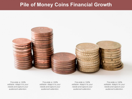 Pile Of Money Coins Financial Growth Ppt PowerPoint Presentation Outline Templates