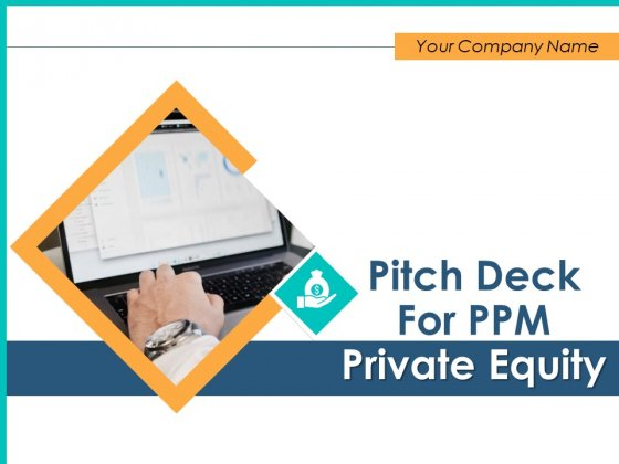 Pitch Deck For PPM Private Equity Ppt PowerPoint Presentation Complete Deck With Slides