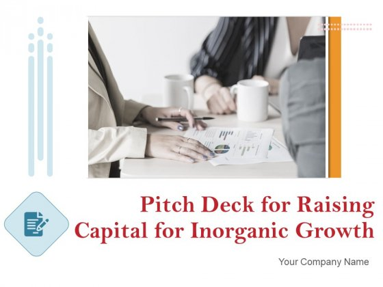 Pitch Deck For Raising Capital For Inorganic Growth Ppt PowerPoint Presentation Complete Deck With Slides