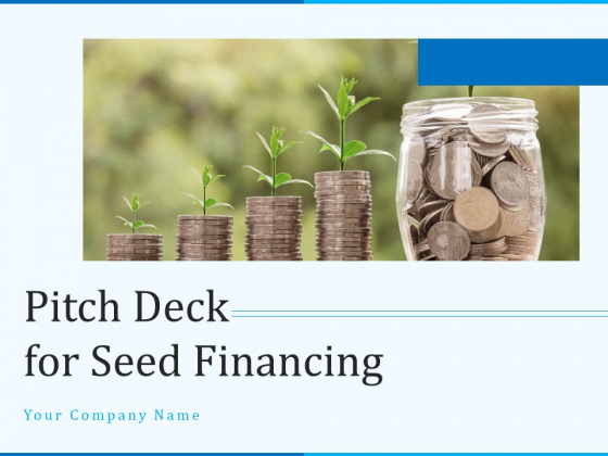 Pitch Deck For Seed Financing Ppt PowerPoint Presentation Complete Deck With Slides