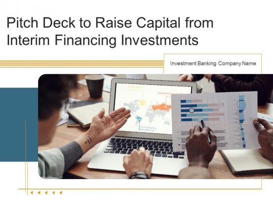 Pitch Deck To Raise Capital From Interim Financing Investments Ppt PowerPoint Presentation Complete Deck With Slides