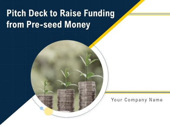 Pitch Deck To Raise Funding From Pre Seed Money Ppt PowerPoint Presentation Complete Deck With Slides