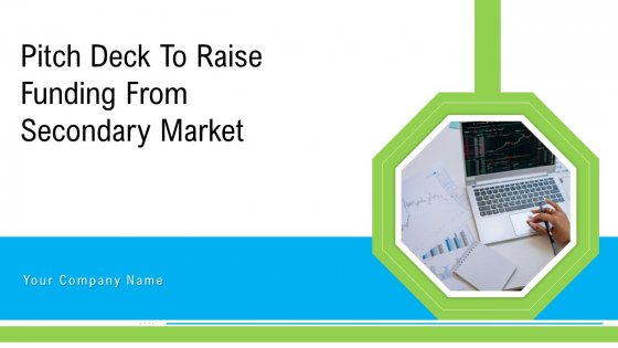 Pitch Deck To Raise Funding From Secondary Market Ppt PowerPoint Presentation Complete Deck With Slides