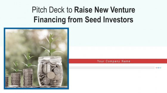 Pitch_Deck_To_Raise_New_Venture_Financing_From_Seed_Investors_Ppt_PowerPoint_Presentation_Complete_Deck_With_Slides_Slide_1