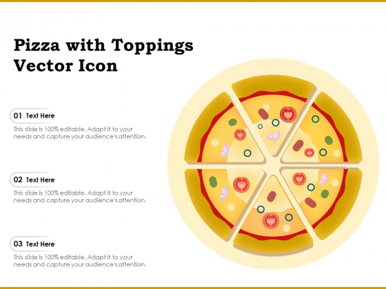 Pizza With Toppings Vector Icon Ppt PowerPoint Presentation Infographics Guidelines PDF