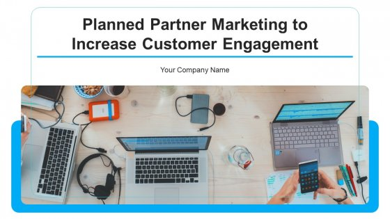 Planned Partner Marketing To Increase Customer Engagement Ppt PowerPoint Presentation Complete With Slides